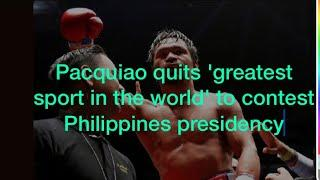 Pacquiao quits 'greatest sport in the world' to contest Philippines presidency ! News